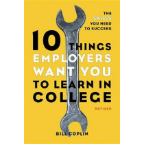 10 Things Employers Want You to Learn in College: The Skills You Need to Succeed by Bill Coplin, 9781607741459
