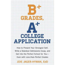 B+ Grades, A+ College Application by Joie Jager-Hyman, 9781607743415
