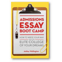 Admissions Essay Boot Camp by Ashley Wellington, 9781607746126