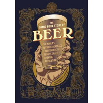 Comic Book Story of Beer: A Chronicle of the World's Favorite Beverage from 7000 Bc to Today's Craft Brewing Revolution by Jonathan Hennessey, 9781607746355
