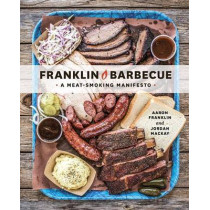 Franklin Barbecue: A Meat-Smoking Manifesto by Aaron Franklin, 9781607747208