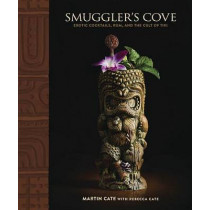 Smugler's Cove: Exotic Cocktails, Rum, and the Cult of Tiki by Martin Cate, 9781607747321