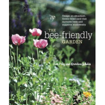The Bee-Friendly Garden: Design an Abundant, Flower-Filled Yard that Nurtures Bees and Supports Biodiversity by Kate Frey, 9781607747635