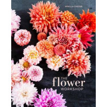 The Flower Workshop: Lessons in Arranging Blooms, Branches, Fruits, and Foraged Materials by Ariella Chezar, 9781607747659