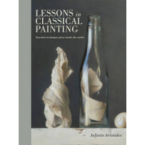 Lessons In Classical Painting by Juliette Aristides, 9781607747895
