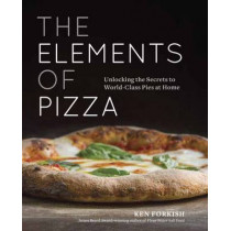 The Elements Of Pizza: Unlocking the Secrets to World-Class Pies at Home by Ken Forkish, 9781607748380