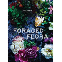 Foraged Flora: A Year of Gathering and Arranging Wild Plants and Flowers by Sarah Lonsdale, 9781607748601