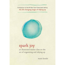 Spark Joy: An Illustrated Master Class on the Art of Organizing and Tidying Up by Marie Kondo, 9781607749721