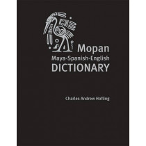 Mopan Maya-Spanish-English Dictionary by Charles A. Hofling, 9781607810292