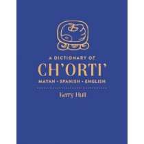A Dictionary of Ch'orti' Mayan-Spanish-English by Kerry Hull, 9781607814894