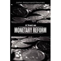 A Tract on Monetary Reform by John Maynard Keynes, 9781607960812