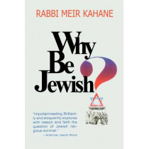 Why Be Jewish ? Intermarriage, Assimilation, and Alienation by Meir Kahane, 9781607961550