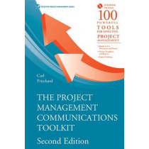 Project Management Communications Toolkit, Second Edition by Carl Pritchard, 9781608075454