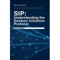 SIP: Understanding the Session Initiation Protocol, Fourth Edition by Alan Johnston, 9781608078639
