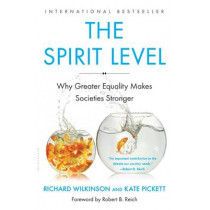 The Spirit Level: Why Greater Equality Makes Societies Stronger by Richard Wilkinson, 9781608193417