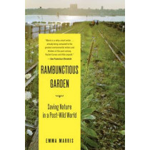 Rambunctious Garden: Saving Nature in a Post-Wild World by Emma Marris, 9781608194544