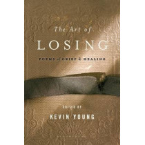 The Art of Losing: Poems of Grief and Healing by Kevin Young, 9781608194667