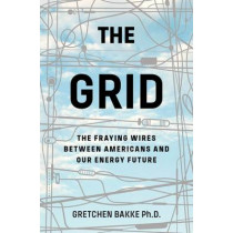 The Grid: The Fraying Wires Between Americans and Our Energy Future by Gretchen Bakke, 9781608196104