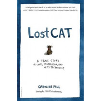 Lost Cat: A True Story of Love, Desperation, and GPS Technology by Caroline Paul, 9781608199778
