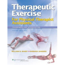 Therapeutic Exercise for Physical Therapy Assistants: Techniques for Intervention by William D. Bandy, 9781608314201