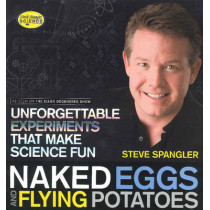 Naked Eggs and Flying Potatoes by Steve Spangler, 9781608320608