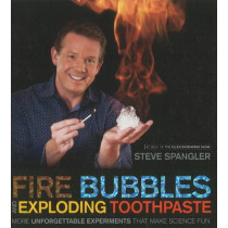 Fire Bubbles and Exploding Toothpaste by Steve Spangler, 9781608321896