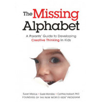 The Missing Alphabet: A Parents' Guide to Developing Creative Thinking in Kids by Susan Marcus, 9781608323784