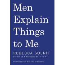 Men Explain Things to Me by Rebecca Solnit, 9781608464661