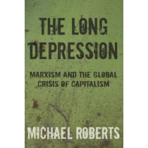 The Long Depression by Michael Roberts, 9781608464685