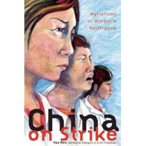 China On Strike: Narratives of Worker's Resistance by Zhongjin Li, 9781608465224