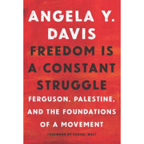 Freedom Is A Constant Struggle: Ferguson, Palestine, and the Foundations of a Movement by Angela Davis, 9781608465644