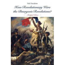 How Revolutionary Were The Bourgeois Revolutions? by Neil Davidson, 9781608467310