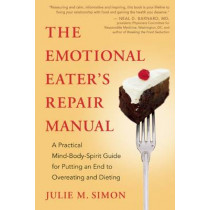 The Emotional Eater's Repair Manual: A Practical Mind-Body-Spirit Guide for Putting an End to Overeating and Dieting by Julie M. Simon, 9781608681518