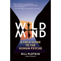Mapping the Wild Mind: A Field Guide to the Human Psyche by Bill Plotkin, 9781608681785