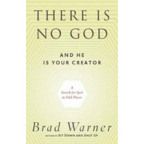 There is No God and He is Always with You: A Search for God in Odd Places by Brad Warner, 9781608681839