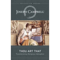 Thou Art That: Transforming Religious Metaphor by Joseph Campbell, 9781608681877
