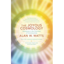The Joyous Cosmology: Adventures in the Chemistry of Consciousness by Alan Watts, 9781608682041