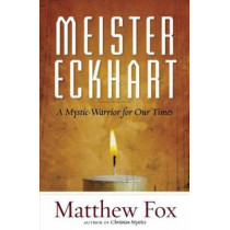 Meister Eckhart: A Mystic-Warrior for Our Times by Matthew Fox, 9781608682652