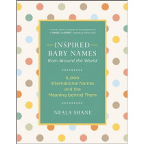 Inspired Baby Names from Around the World: 6,000 Favorite Worldwide Names and the Meaning Behind Them by Neala Shane, 9781608683208