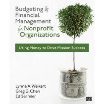 Budgeting and Financial Management for Nonprofit Organizations: Using Money to Drive Mission Success by Greg G. Chen, 9781608716937