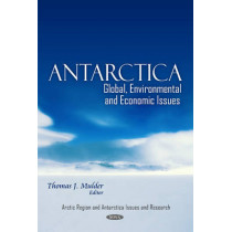 Antarctica: Global, Environmental & Economic Issues by Thomas J. Mulder, 9781608760145