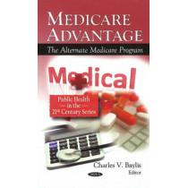 Medicare Advantage: The Alternate Medicare Program by Charles V. Baylis, 9781608760312