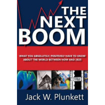 The Next Boom: What You Absolutely, Positively Have to Know About the World Between Now and 2025 by Jack W. Plunkett, 9781608799992