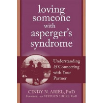 Loving Someone with Asperger's Syndrome: Understanding and Connecting with your Partner by Cindy N. Ariel, 9781608820771