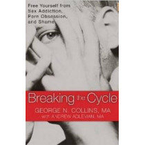 Breaking the Cycle: Free Yourself from Sex Addiction, Porn Obsession and Shame. by George N. Collins, 9781608820832