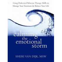Calming the Emotional Storm: Using Dialectical Behaviour Skills to Manage Your Emotions and Balance Your Life by Sheri Van Dijk, 9781608820870