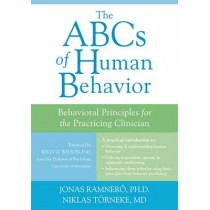 The ABCs of Human Behavior: Behavioral Principles for the Practicing Clinician by Niklas Torneke, 9781608824342