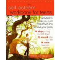Self-Esteem Workbook for Teens: Activities to Help You Build Confidence and Achieve Your Goals by Lisa M. Schab, 9781608825820