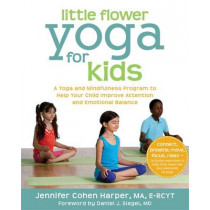 Little Flower Yoga for Kids: A Yoga and Mindfulness Program to Help Your Child Improve Attention and Emotional Balance by Jennifer Harper, 9781608827923