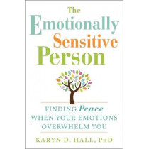 The Emotionally Sensitive Person: Finding Peace When Your Emotions Overwhelm You by Karyn D. Hall, 9781608829934